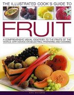 Cook's Illustrated Guide to Fruit : A Comprehensive Visual Identifier to the Fruits of the World with Advice on Selecting, Preparing and Cooking - Kate Whiteman