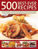 Best-Ever 500 Recipes : A Superb Collection of All-time Favourite Dishes, from Family Meals to Special Occasions, with Clear Instructions - Martha Day