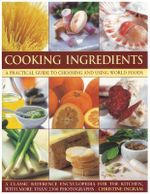 Cooking Ingredients : A Practical Guide to Choosing and Using World Foods - Christine Ingram