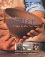 The Practical Potter : A Step-by-step Handbook - Josie Warshaw