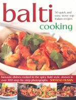 Balti Cooking :  50 Quick and Easy Stove-Top Indian Recipes - Shehzad Husain