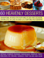 60 Heavenly Desserts :  Sensational Recipes for Every Kind of Dish and Occasion, Shown Step by Step in Over 275 Tempting Photographs - Rosemary Wilkinson