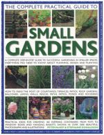 The Complete Practical Guide to Small Gardens : Practical Ideas for Creating 160 Inspiring Containers from Pots to Window Boxes and Hanging Baskets, Shown in Over 2000 Beautiful Photographs and Illustrations - Peter McHoy