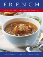French : The Secrets of Classic Cooking Made Easy - Carole Clements