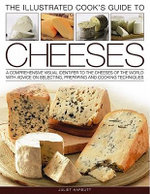Cook's Illustrated Guide to Cheeses : A Comprehensive Visual Identifier to the Cheeses of the World with Advice on Selecting, Preparing and Cooking Techniques - Kate Whiteman