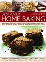 Best-Ever Home Baking : A Wonderful Collection of Irresistible Home Bakes and Cakes - Carole Clements