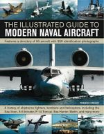 The Illustrated Guide to Modern Naval Aircraft : Featuring a Directory of 55 Aircraft with 330 Identification Photographs - Francis Crosby