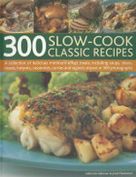 300 Slow-cook Classic Recipes : A Collection of Delicious Minimum Effort Meals, Including Soups, Stews, Roasts, Hotpots, Casseroles, Curries and Tangines, Shown in 300 Photographs - Catherine Atkinson