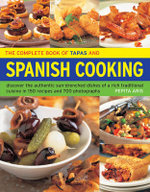 The Complete Book Of Tapas And Spanish Cooking : Discover the authentic sun-drenched dishes of a rich traditional cuisine in 150 recipes and 700 photographs - Papita Aris