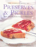 The Complete Book Preserves & Pickles : Jams, Jellies, Chutneys & Relishes - Catherine Atkinson