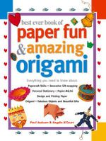 Best Ever Book of Paper Fun & Amazing Origami : Everything You Need to Know About: Papercraft Skills * Decorative Gift-wrapping * Personal Stationery * Paper-mache * Design and Printing Paper * Origami * Fabulous Objects and Beautiful Gifts - Paul Jackson