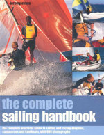 The Complete Sailing Handbook : The complete practical guide to sailing and racing dinghies, catamarans and keelboats, with 800 photographs - Jeremy Evans