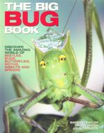 The Big Bug Book : Discover the Amazing World of Beetles, Bugs, Butterflies, Moths, Insects and Spiders - Barbara Taylor