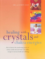 Healing Crystals & Chakra Energies : How to Harness the Transforming Powers of Colour, Cyrstals and Your Body's Own Subtle Energies to Increase Health and Wellbeing - Sue Lilly