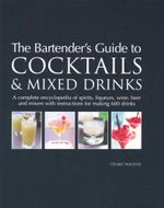 The Bartender's Guide to Cocktails & Mixed Drinks : A complete encyclopedia of Spirits, Liqueurs, Wine, Beer and Mixers with instructions for making 600 drinks - Stuart Walton