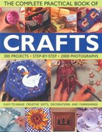 The Complete Practical Book of Crafts : 300 Projects Step-by-Step 2000 Photographs
