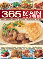 365 Main Courses : A Deliciously Different Dish for Every Day of the Year