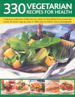 330 Vegetarian Recipes for Health : A fabulous collection of delicious no-meat, no-fish dishes from around the world, all shown step-by-step in 1600 easy-to-follow colour photographs
