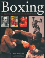 Boxing : An Illustrated History of the Fight - Peter Brooke-Ball