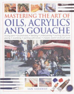 Mastering the Art of Oils Acrylics & Gouache - Ian Sidaway