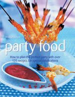 Party Food : How To Plan the Perfect Party With Over 120 Recipes for Special Celebrations - Bridget Jones