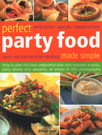 Perfect Party Food Made Simple : Over 120 step-by-step recipes - Appetizers - Snacks - finger Food - Bridget Jones