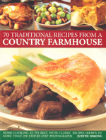 70 Traditional Recipes From A Country Farmhouse : Home Cooking At Its Best, With Classic Recipes Shown in More Than 250 Step-by-Step Photographs