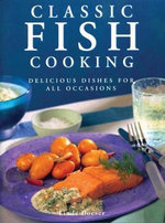 Classic Fish Cooking : Delicious Dishes for all Occasions - Linda Doeser