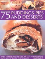 75 Puddings Pies Desserts : Delectable Recipes for Hot and Cold Sweet Dishes, with 325 Step-by-Step Photographs - Martha Day