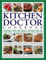 Kitchen Doctor Cookbook : The Right Foods for Health, The Right Diet for Your Body, The Right Recipes for your Lifestyle