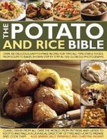 The Potato and Rice Bible : Over 350 Delicious, easy-to-Make Recipes for Two All-Time Staple Foods, From Soups to Bakes, Shown Step By Step in 1500 Glorious Photographs - Alex Barker