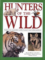 Hunters Of The Wild : Explore the remarkable world of nature's most lethal predators - Michael Bright