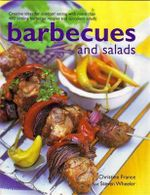 Barbecues & Salads : Creative Ideas For Outdoor Eating With More Than 400 Sizzling Barbecue Recipes and Succulent salads - Christine France