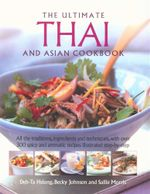 The Ultimate Thai and Asian Cookbook : All the traditions, ingredients and techniques, with over 300 spicy and aromatic recipes illustrated step-by-step - Deh-Ta Hsiung
