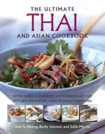 The Ultimate Thai and Asian Cookbook : All the traditions, ingredients and techniques, with over 300 spicy and aromatic recipes ilustrated step-by=step - Deh-Ta Hsiung