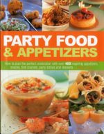 Party Food & Appetizers : How to plan the perfect celebration with over 400 inspiring appetizers,  - Bridget Jones