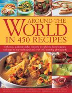 Around the World in 450 Recipes : Delicious, Authentic Dishes from the World's Best-Loved Cuisines with Step-by-Step Techniques and Over 1500 Stunning Photographs - Sarah Ainley