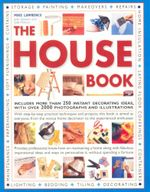 The House Book : Includes More THan 250 Instant Decorating Ideas, With OVer 2000 Photographs and Illustrations - Mike Lawrence