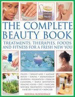 The Complete Beauty Book : Treatments, Therapies, Foods and Fitness for a Fresh New You - Helena Sunnydale