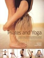 Pilates and Yoga : A High-Energy Partnership Of Physical And Spiritual Exercise Techniques To Revitalize The Mind And Body - Judy Smith