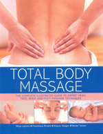 Total Body Massage : The Complete Illustrated Guide to Expert Head, Face, Body and Foot Massage Techniques - Nitya Lacroix