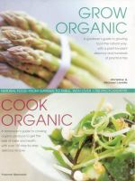 Grow Organic Cook Organic : Natural Food from garden to table, with over 1750 photographs - Ysanne Spevack