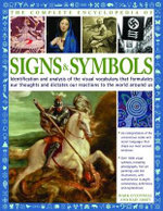 Complete Encyclopedia Of Signs And Symbols : Identification and Analysis of the Visual Vocabulary that Formulates our Thoughts and Dictates our Reactions to the World Around Us - Mark O'Connell
