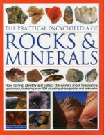 The Practical Encyclopedia of Rocks and Minerals : How to Find, Identify, Collect and Preserve the World's Best Specimens, with Over 1000 Photographs and Artworks - John Farndon
