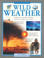 Wild Weather : Explore how weather happens and how it affects our world - Robin Kerrod