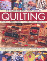The Illustrated Step-by-Step Book of Quilting : Design - Techniques - 140 Practical Projects - Isabel Stanley