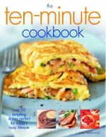The Ten-Minute Cookbook : Over 80 Tempting Dishes Perfect For Today's Busy Lifestyle - Jenni Fleetwood