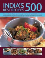 India's 500 Best Recipes : A vibrant collection of spicy appetizers, tangy meat, fish and vegetable dishes, breads, rices and delicious chutneys from India and South-East Asia, with over 500 photographs - Shehzad Husain