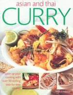 Asian and Thai Curry : Spice up your cooking with over 50 sizzling step-by-step recipes - Mridula Baljekar