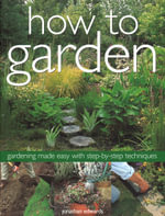 How To Garden : Gardening Made Easy With Step-By-Step Techniques - Jonathan Edwards